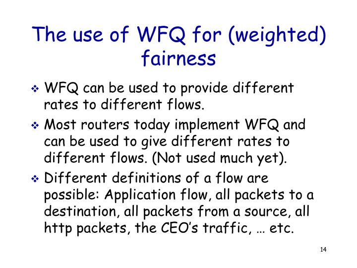 The use of WFQ for (weighted) fairness