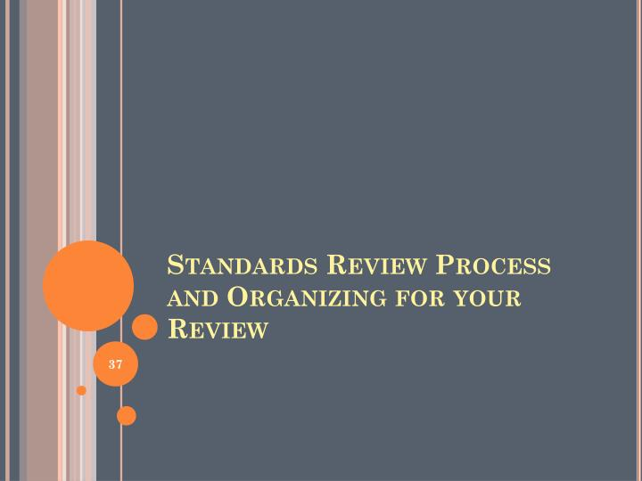Standards Review Process and Organizing for your Review