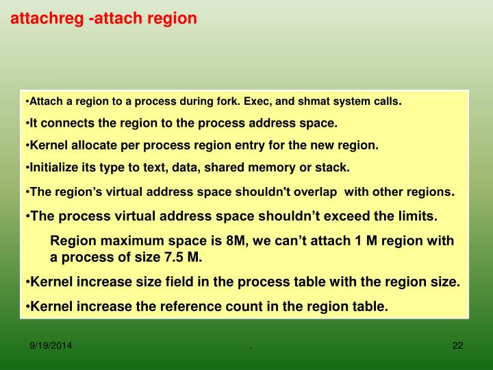 Attach a region to a process during fork. Exec, and shmat system calls