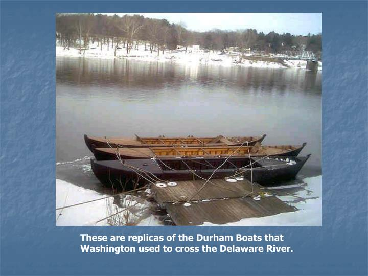 These are replicas of the Durham Boats that Washington used to cross the Delaware River.