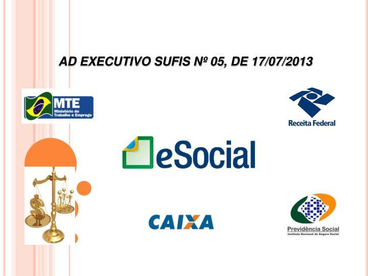 AD EXECUTIVO SUFIS Nº 05, DE 17/07/2013