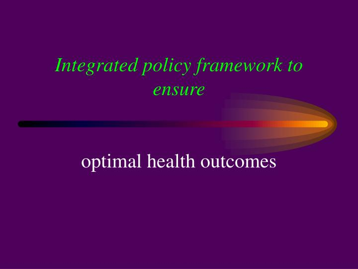 Integrated policy framework to ensure
