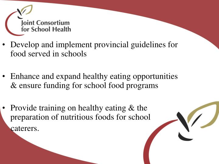 Develop and implement provincial guidelines for food served in schools