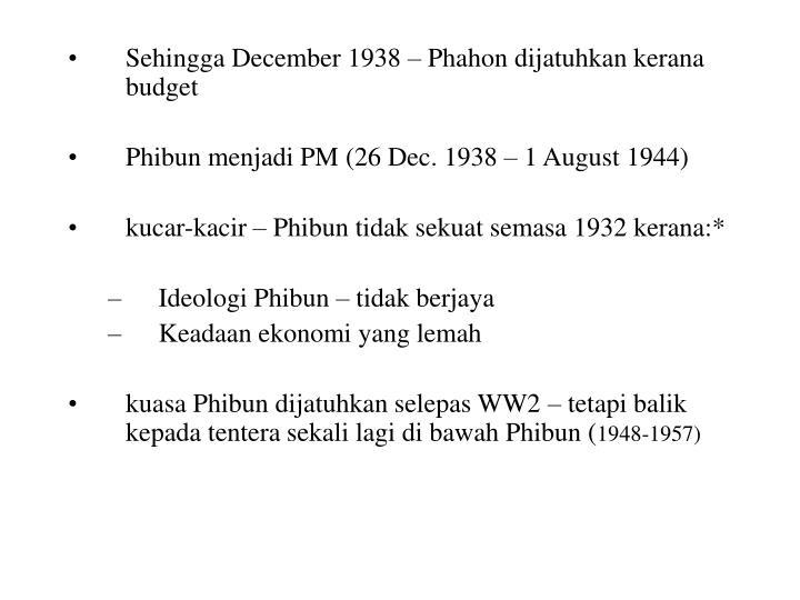 Sehingga December 1938 – Phahon dijatuhkan kerana budget