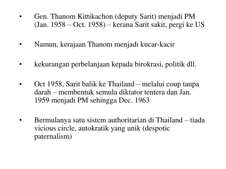 Gen. Thanom Kittikachon (deputy Sarit) menjadi PM (Jan. 1958 – Oct. 1958) – kerana Sarit sakit, pergi ke US