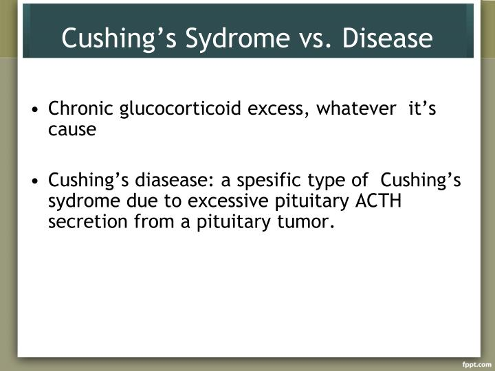 Cushing's Sydrome vs. Disease