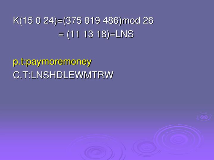 K(15 0 24)=(375 819 486)mod 26