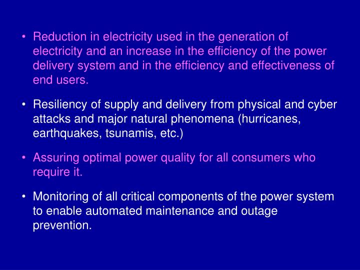 Reduction in electricity used in the generation of electricity and an increase in the efficiency of the power delivery system and in the efficiency and effectiveness of end users.