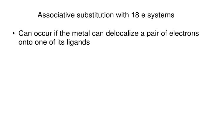 Associative substitution with 18 e systems