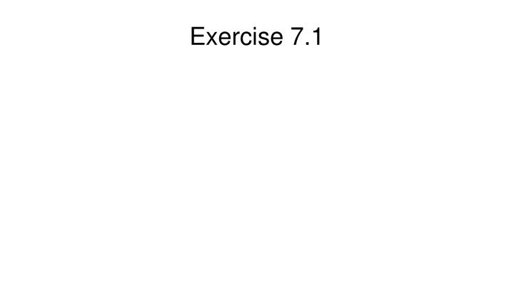 Exercise 7.1