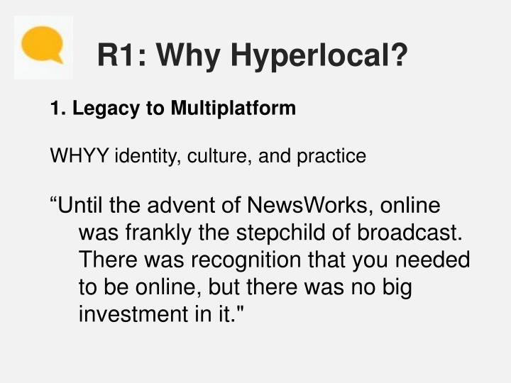 R1: Why Hyperlocal?