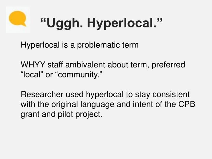 """Uggh. Hyperlocal."""