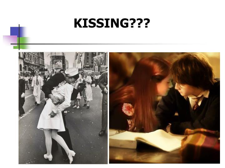 KISSING???