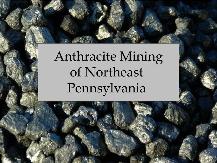 Anthracite Mining of Northeast Pennsylvania