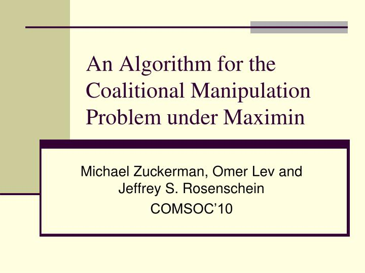 An algorithm for the coalitional manipulation problem under maximin