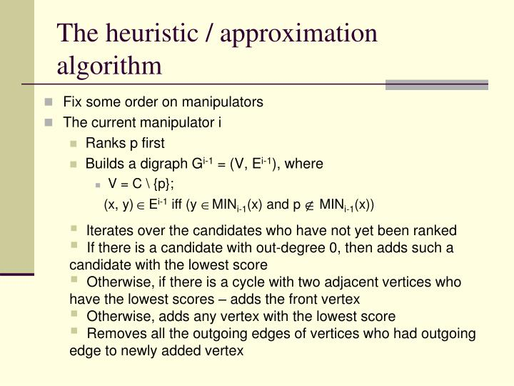 The heuristic / approximation algorithm
