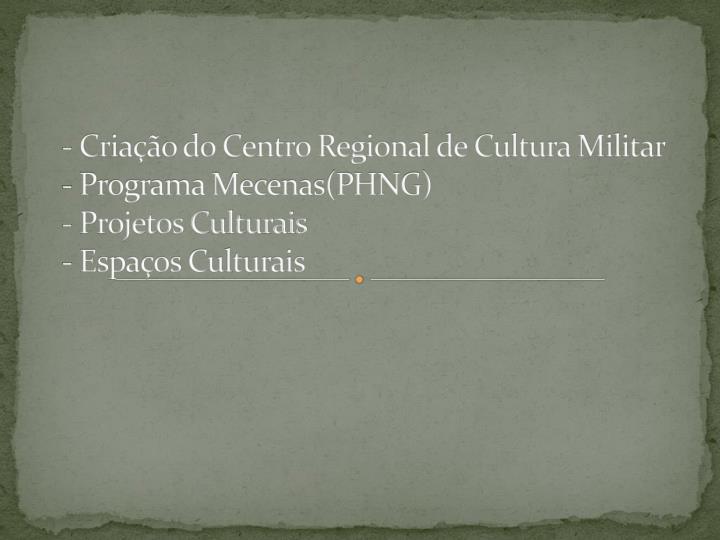 - Criação do Centro Regional de Cultura Militar
