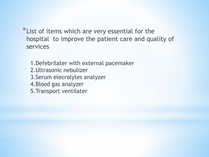 List of items which are very essential for the hospital  to improve the patient care and quality of services