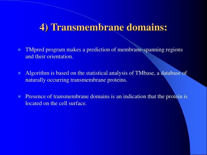 4) Transmembrane domains: