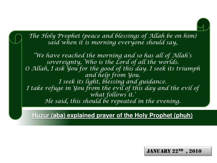 The Holy Prophet (peace and blessings of Allah be on him) said when it is morning everyone should say,