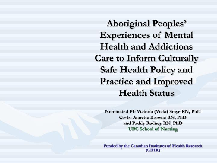Aboriginal Peoples' Experiences of Mental Health and Addictions Care to Inform Culturally Safe Hea...