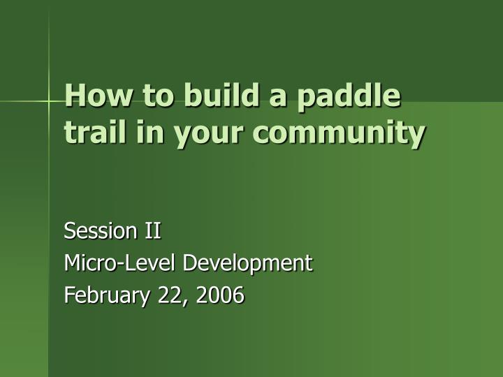 How to build a paddle trail in your community