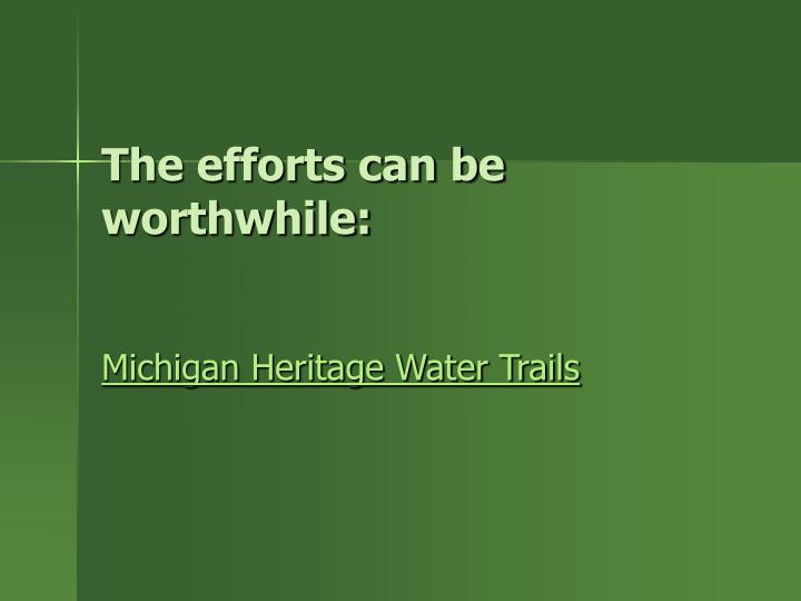 The efforts can be worthwhile: