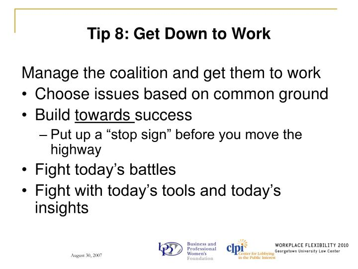 Tip 8: Get Down to Work