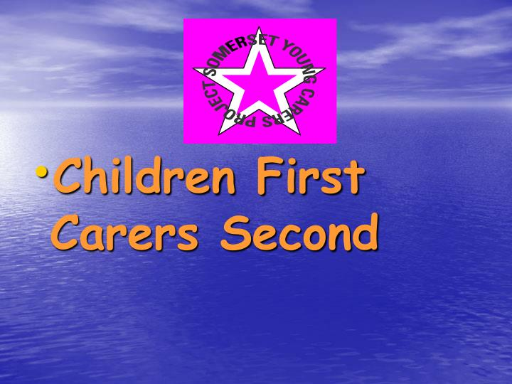 Children First Carers Second