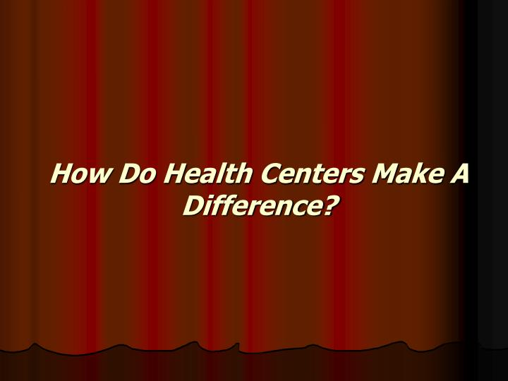 How Do Health Centers Make A Difference?