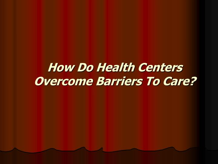 How Do Health Centers Overcome Barriers To Care?