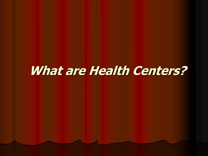 What are Health Centers?
