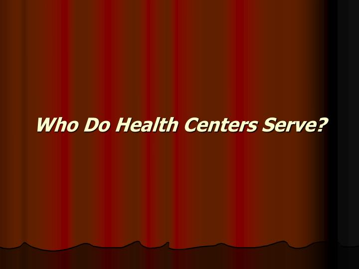 Who Do Health Centers Serve?