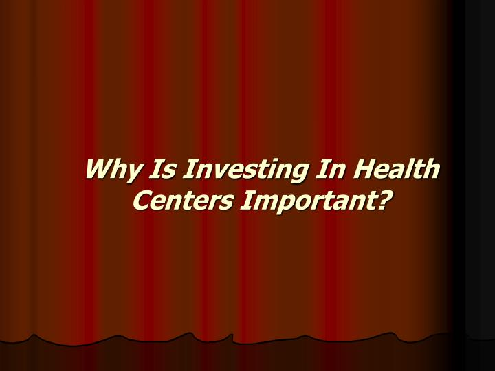 Why Is Investing In Health Centers Important?