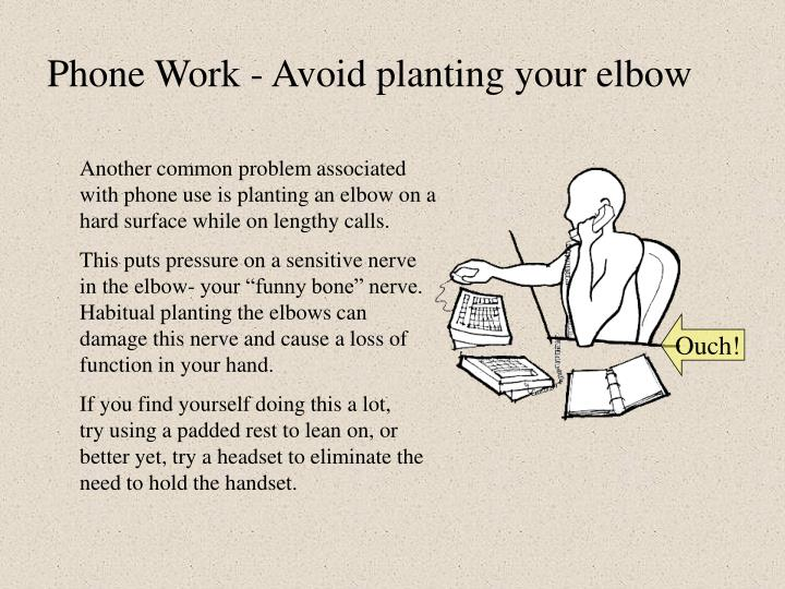 Phone Work - Avoid planting your elbow