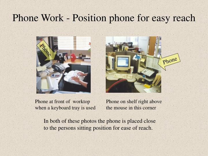 Phone Work - Position phone for easy reach