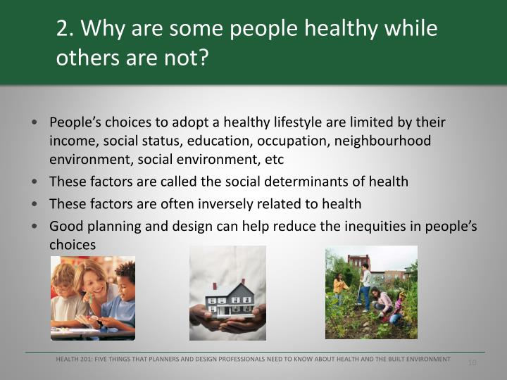 2. Why are some people healthy while others are not?
