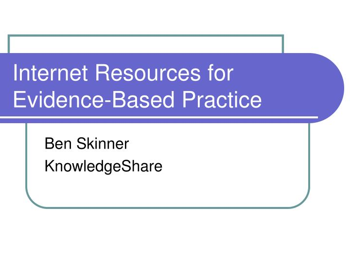 Internet resources for evidence based practice