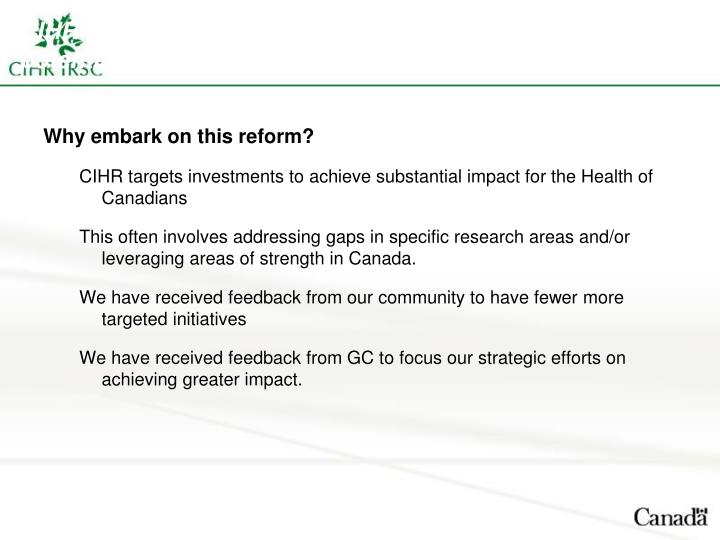 CIHR embarked on the Strategic Reform to maximize the potential impact of targeted investments.