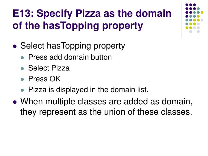 E13: Specify Pizza as the domain of the hasTopping property