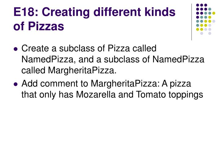 E18: Creating different kinds of Pizzas