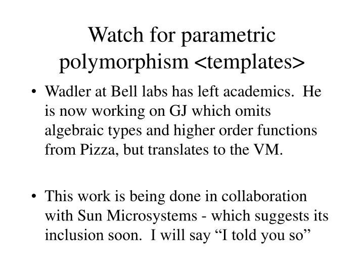 Watch for parametric polymorphism <templates>