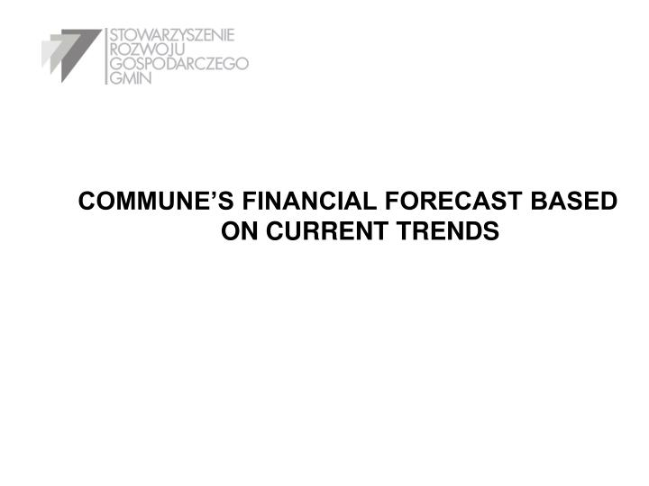 COMMUNE'S FINANCIAL FORECAST BASED ON CURRENT TRENDS