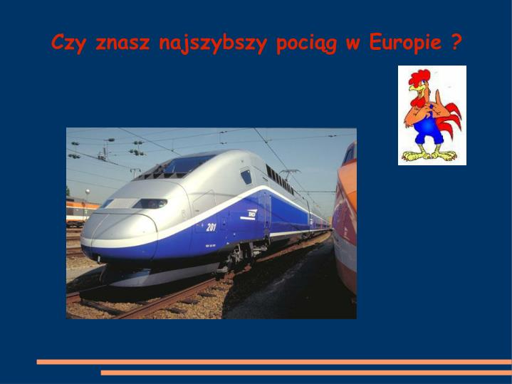 Czy znasz najszybszy pociąg w Europie ?