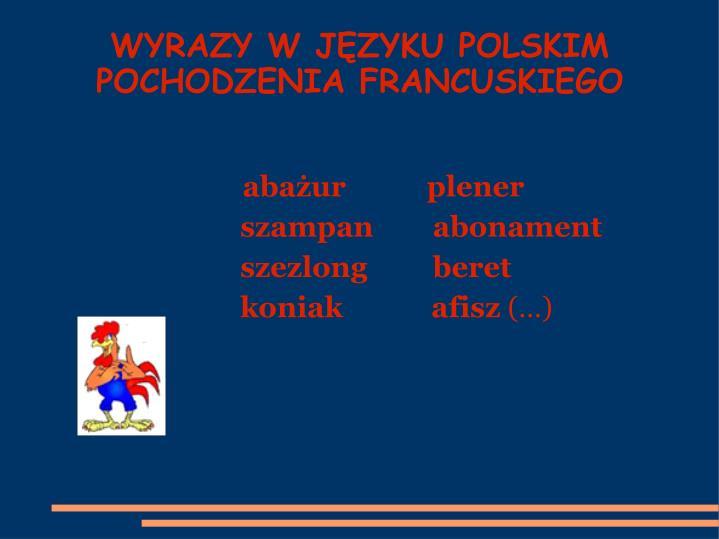 WYRAZY W JĘZYKU POLSKIM POCHODZENIA FRANCUSKIEGO