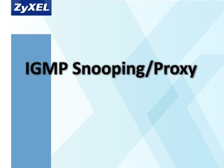 IGMP Snooping/Proxy
