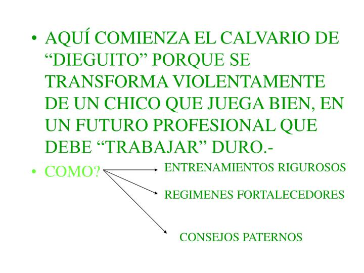 """AQUÍ COMIENZA EL CALVARIO DE """"DIEGUITO"""" PORQUE SE TRANSFORMA VIOLENTAMENTE DE UN CHICO QUE JUEGA BIEN, EN UN FUTURO PROFESIONAL QUE DEBE """"TRABAJAR"""" DURO.-"""