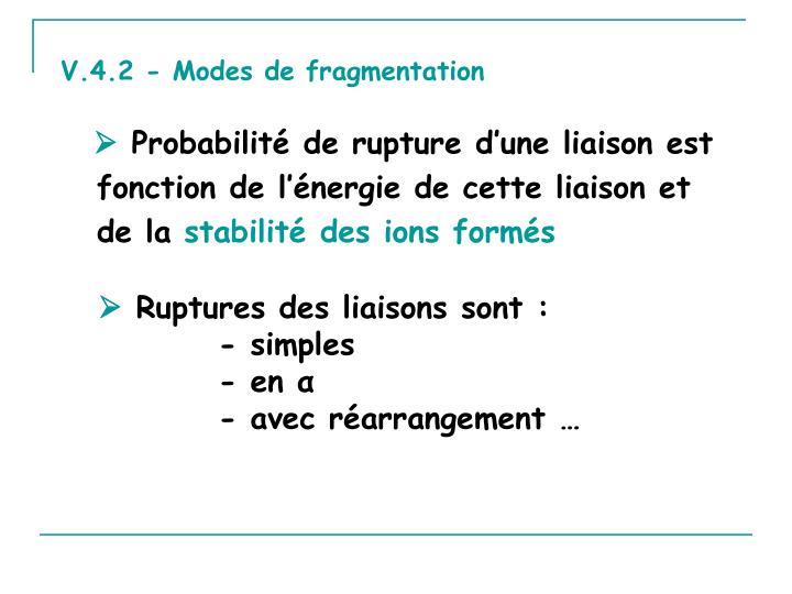 V.4.2 - Modes de fragmentation