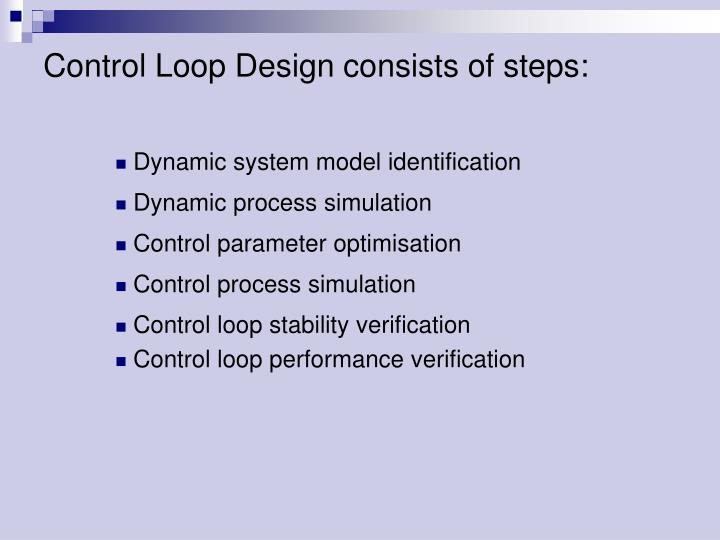 Control Loop Design consists of steps: