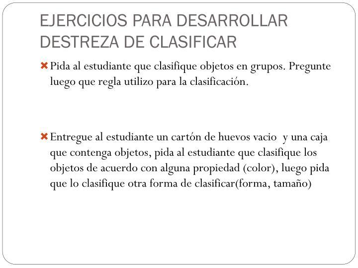 EJERCICIOS PARA DESARROLLAR DESTREZA DE CLASIFICAR